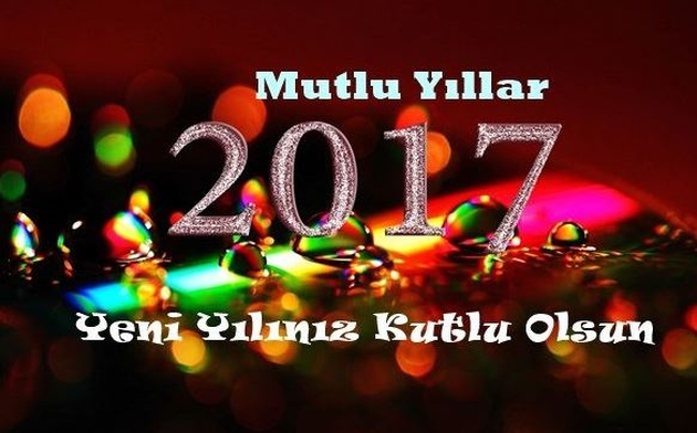 2017 YILININ SAĞLIK, MUTLULUK VE BOL KAZANÇ GETİRMESİ DİLEĞİYLE