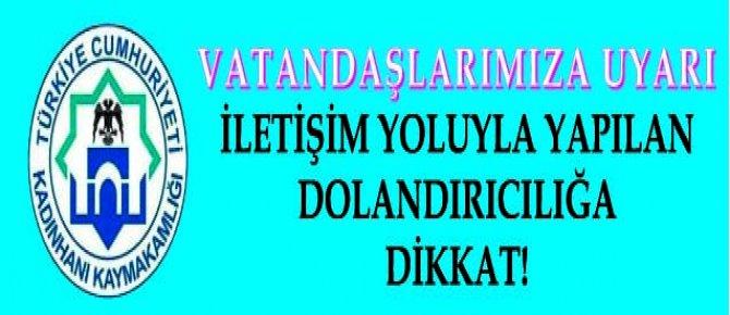 İLETİŞİM YOLUYLA DOLANDIRICILIĞA DİKKAT!