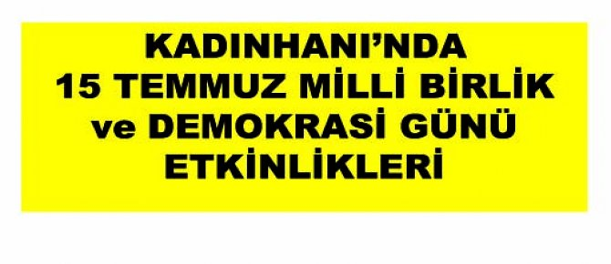 KADINHANI'NDA 15 TEMMUZ'U ANMA ETKİNLİKLERİ